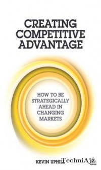 Creating Competitive Advantage: How to Be Strategically Ahead in Changing Markets(Paperback)