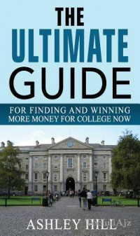The Ultimate Guide for Finding and Winning More Money for College Now(Paperback)