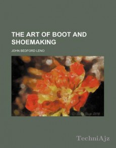 The Art of Boot and Shoemaking(Paperback)