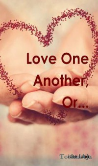 Love One Another, Or. . .(Paperback)