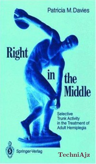 Right in the Middle: Selective Trunk Activity in the Treatment of Adult Hemiplegia(Paperback)