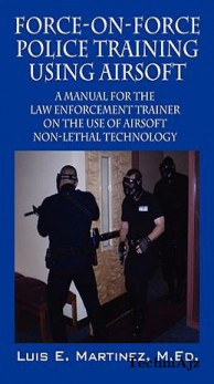 Force-On-Force Police Training Using Airsoft: A Manual for the Law Enforcement Trainer on the Use of Airsoft Non-Lethal Technology(Paperback )