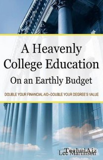 A Heavenly College Education on an Earthly Budget: Double Your Financial Aid- Double Your Degree's Value(Paperback)