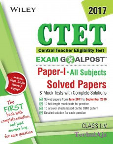 Wiley's CTET, Exam Goalpost, Paper I, All Subject, Class I- V, 2017: Solved Papers & Mock Tests with Complete Solutions(Paperback)
