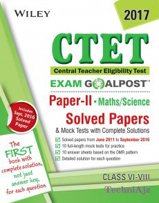 Wiley's CTET Exam Goalpost, Paper II, Maths / Science, Class VI- VIII, 2017: Solved Papers & Mock Tests with Complete Solutions(Paperback)