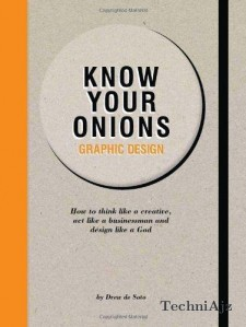 Know Your Onions- Graphic Design: How to Think Like a Creative, Act Like a Businessman and Design Like a God(Paperback)