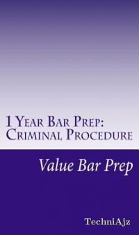 1 Year Bar Prep: Criminal Procedure: Criminal Procedure Is Often Tested as Part of Criminal Law on the MBE and Is an Important Essay Su(Paperback)