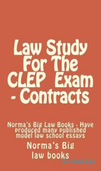 Law Study for the CLEP Exam- Contracts: Norma's Big Law Books- Have Produced Many Published Model Law School Essays(Paperback)