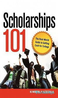 Scholarships 101: The Real- World Guide to Getting Cash for College(Paperback)
