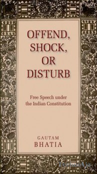 Offend, Shock, or Disturb: Free Speech Under the Indian Constitution(Hardcover)