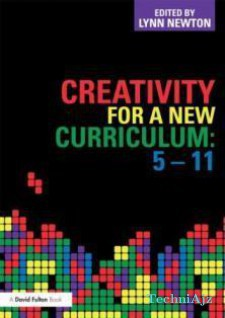 Creativity for a New Curriculum: 5- 11(Paperback)