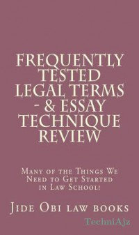Frequently Tested Legal Terms- & Essay Technique Review: Many of the Things We Need to Get Started in Law School!(Paperback)