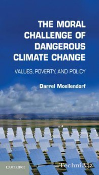 The Moral Challenge of Dangerous Climate Change: Values, Poverty, and Policy(Paperback)