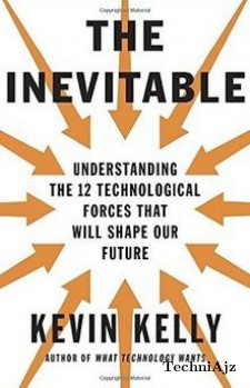 The Inevitable: Understanding the 12 Technological Forces That Will Shape Our Future(Hardcover)