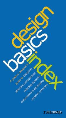 Design Basics Index: A Graphic Designer's Guide to Designing Effective Compositions, Selecting Dynamic Components & Developing Creative Con(Other)