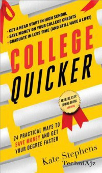 College, Quicker: 24 Practical Ways to Save Money and Get Your Degree Faster(Paperback)