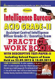 Intelligence Bureau ACIO Grade - II Assistant Central Intelligence Officer Grade- II/Executive Exam Practice Work Book with Descriptive Test Paper- II Including Solved Papers Of Exam Held on 23.09. 2012 & 15.09. 2013(English)(Paperback)
